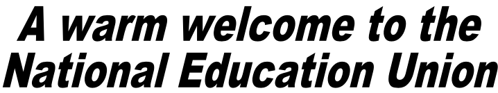 A warm welcome to the  National Education Union